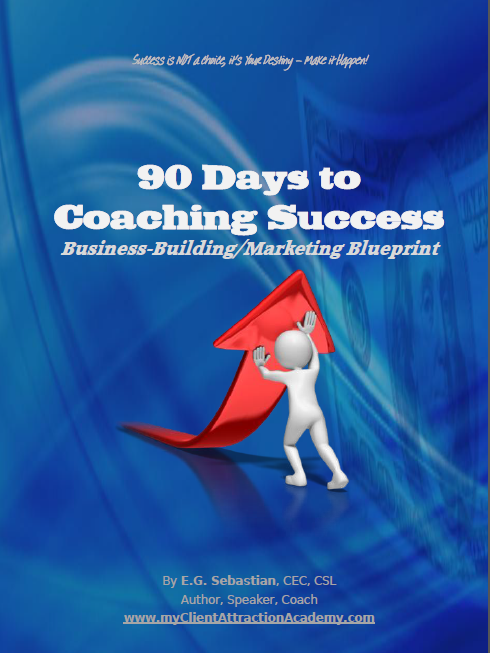 90-Days to a Successful Coaching Business Blueprint, by E.G. Sebastian